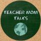 Teacher Mom Talks