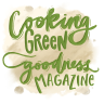 Cooking Green Goodness Magazine