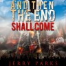 andthentheendshallcome JERRY PARKS