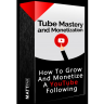 Tube Mastery & Monetization